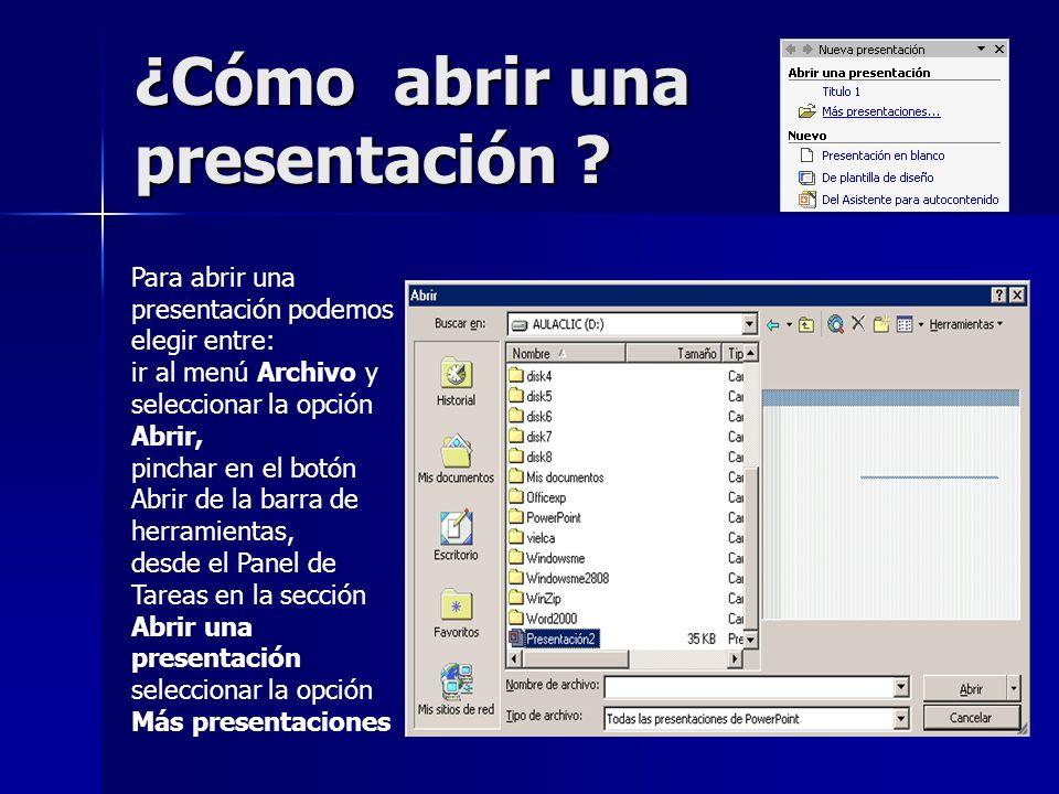 ¿Cómo abrir una presentación ? Para abrir una presentación podemos elegir entre: ir al menú Archivo y seleccionar la opción Abrir, pinchar en el botón