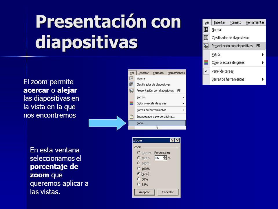 Presentación con diapositivas El zoom permite acercar o alejar las diapositivas en la vista en la que nos encontremos En esta ventana seleccionamos el