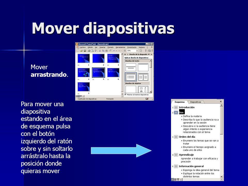 Mover diapositivas Mover arrastrando. Para mover una diapositiva estando en el área de esquema pulsa con el botón izquierdo del ratón sobre y sin solt