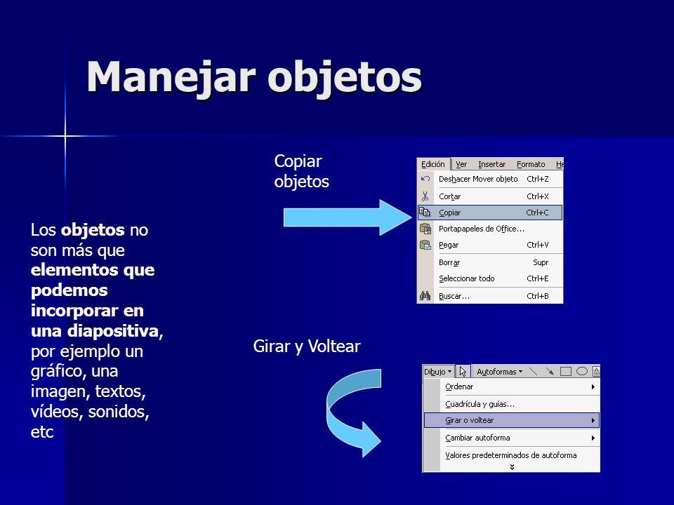 Manejar objetos Los objetos no son más que elementos que podemos incorporar en una diapositiva, por ejemplo un gráfico, una imagen, textos, vídeos, so