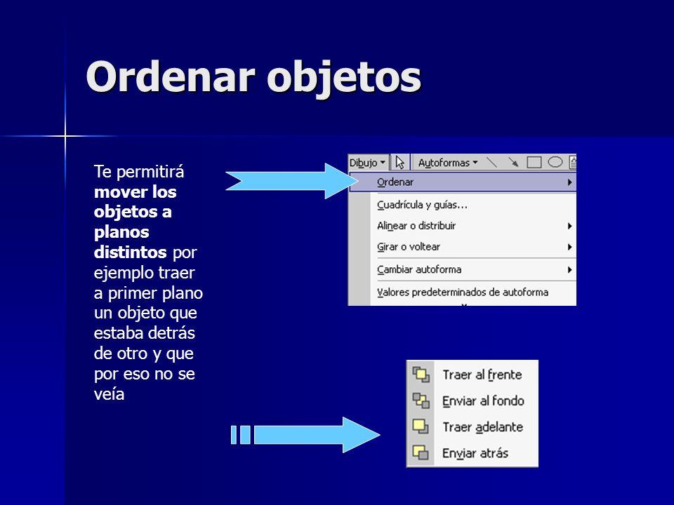 Ordenar objetos Te permitirá mover los objetos a planos distintos por ejemplo traer a primer plano un objeto que estaba detrás de otro y que por eso n