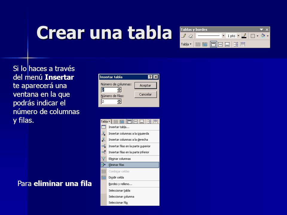 Crear una tabla Si lo haces a través del menú Insertar te aparecerá una ventana en la que podrás indicar el número de columnas y filas. Para eliminar