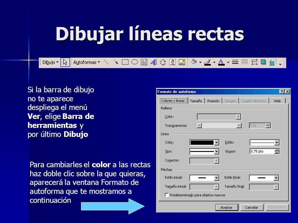 Dibujar líneas rectas Si la barra de dibujo no te aparece despliega el menú Ver, elige Barra de herramientas y por último Dibujo Para cambiarles el co