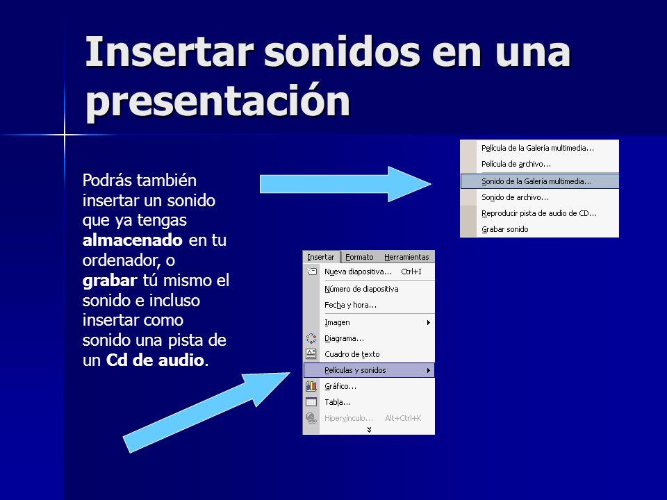 Insertar sonidos en una presentación Podrás también insertar un sonido que ya tengas almacenado en tu ordenador, o grabar tú mismo el sonido e incluso