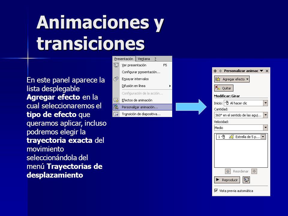 Animaciones y transiciones En este panel aparece la lista desplegable Agregar efecto en la cual seleccionaremos el tipo de efecto que queramos aplicar