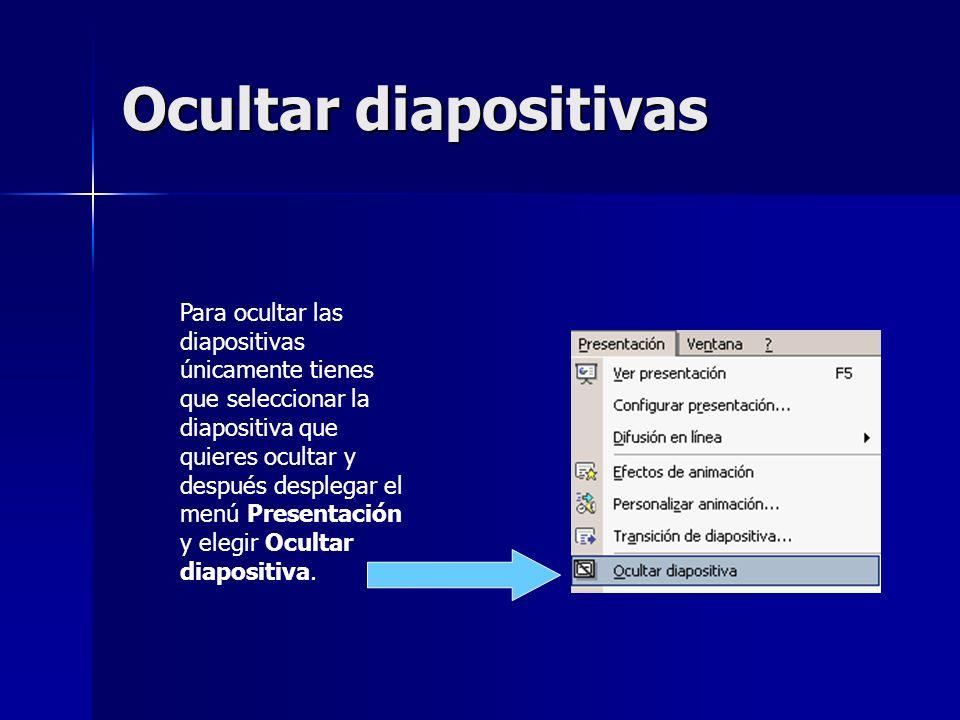Ocultar diapositivas Para ocultar las diapositivas únicamente tienes que seleccionar la diapositiva que quieres ocultar y después desplegar el menú Pr