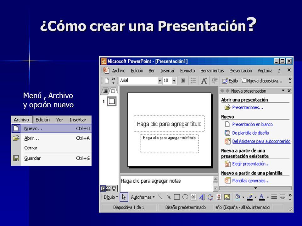 ¿Cómo crear una Presentación ? Menú, Archivo y opción nuevo