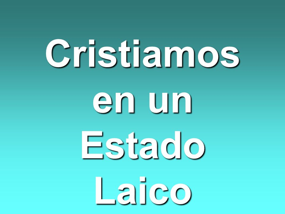 Cristiamos en un Estado Laico