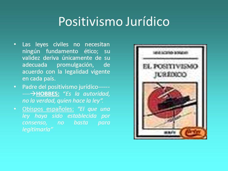 Positivismo Jurídico Las leyes civiles no necesitan ningún fundamento ético; su validez deriva únicamente de su adecuada promulgación, de acuerdo con