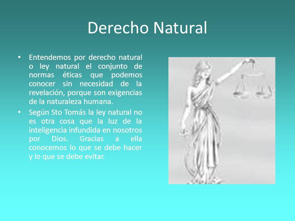 Derecho Natural Entendemos por derecho natural o ley natural el conjunto de normas éticas que podemos conocer sin necesidad de la revelación, porque s