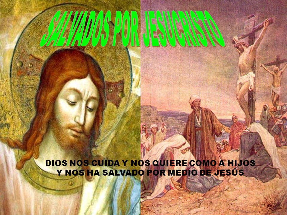 DIOS NOS CUIDA Y NOS QUIERE COMO A HIJOS Y NOS HA SALVADO POR MEDIO DE JESÚS