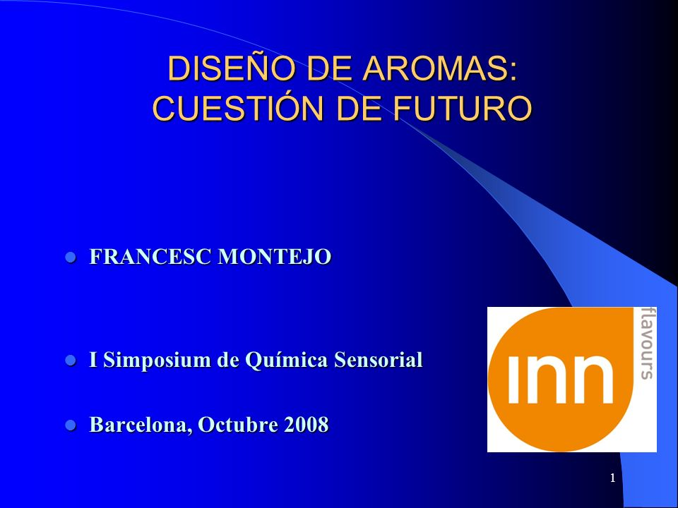 1 DISEÑO DE AROMAS: CUESTIÓN DE FUTURO FRANCESC MONTEJO FRANCESC MONTEJO I Simposium de Química Sensorial I Simposium de Química Sensorial Barcelona,