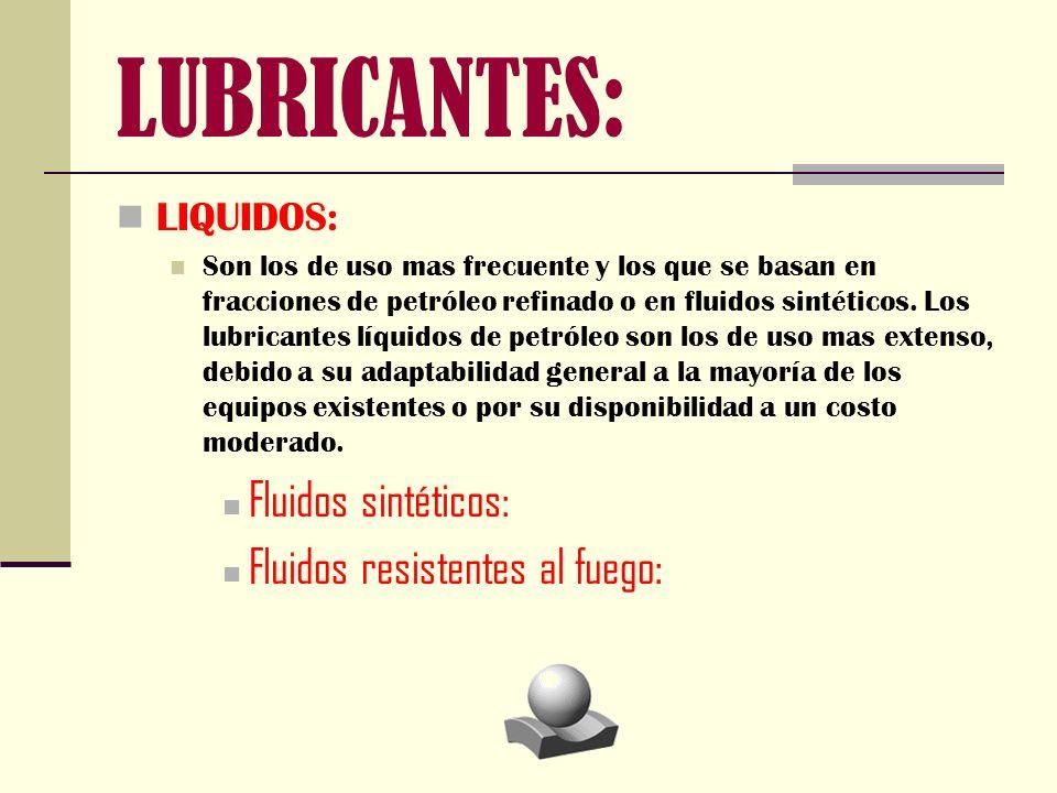LUBRICANTES: LIQUIDOS: Son los de uso mas frecuente y los que se basan en fracciones de petróleo refinado o en fluidos sintéticos. Los lubricantes líq