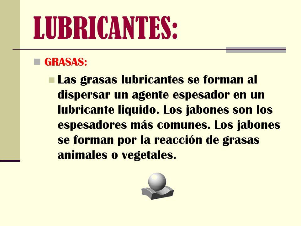 GRASAS: Las grasas lubricantes se forman al dispersar un agente espesador en un lubricante liquido. Los jabones son los espesadores más comunes. Los j