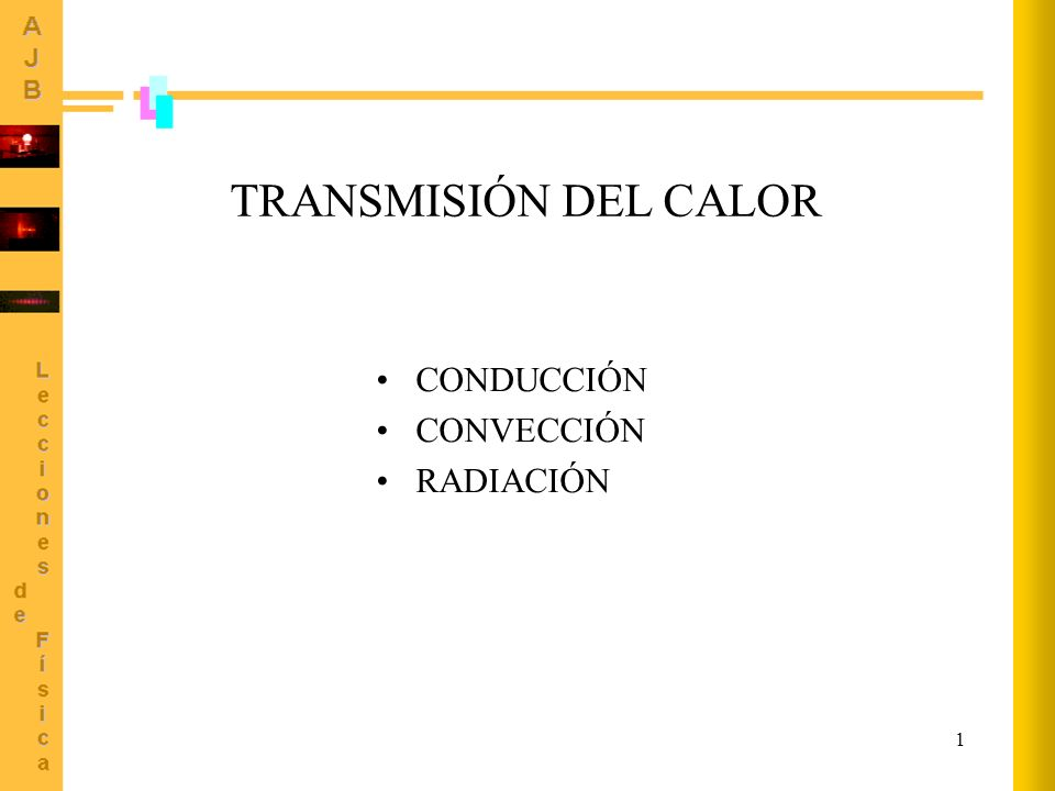 1 TRANSMISIÓN DEL CALOR CONDUCCIÓN CONVECCIÓN RADIACIÓN