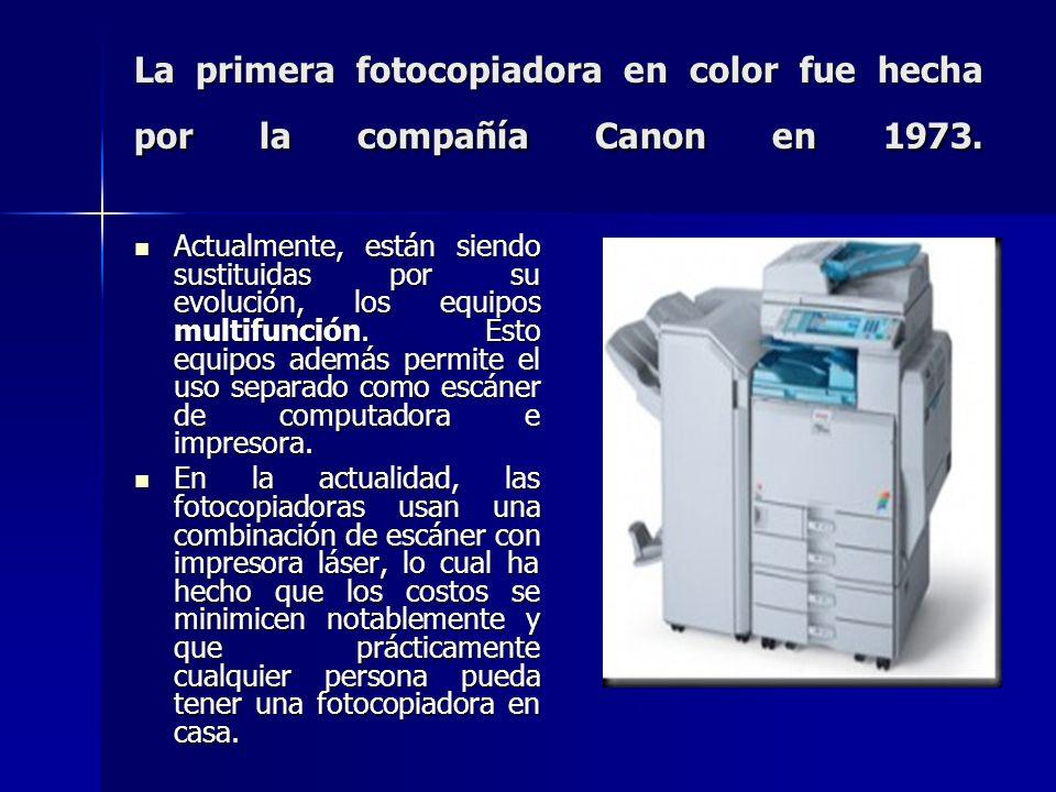 La primera fotocopiadora en color fue hecha por la compañía Canon en 1973. Actualmente, están siendo sustituidas por su evolución, los equipos multifu
