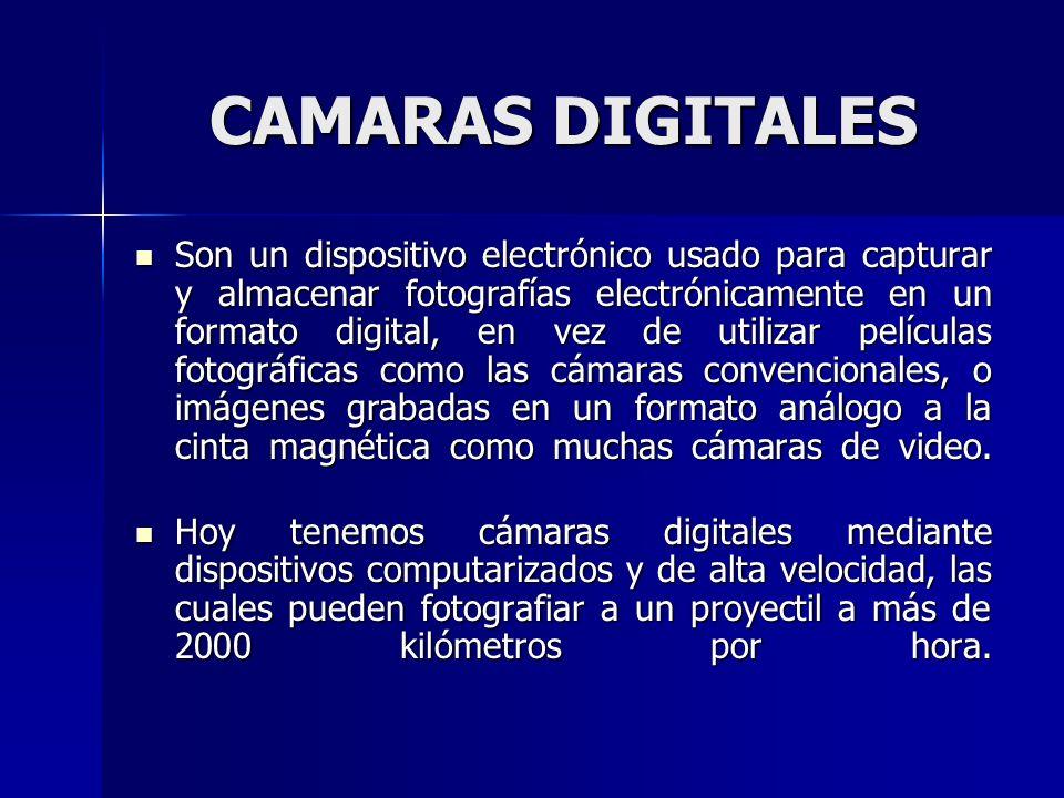 CAMARAS DIGITALES Son un dispositivo electrónico usado para capturar y almacenar fotografías electrónicamente en un formato digital, en vez de utiliza