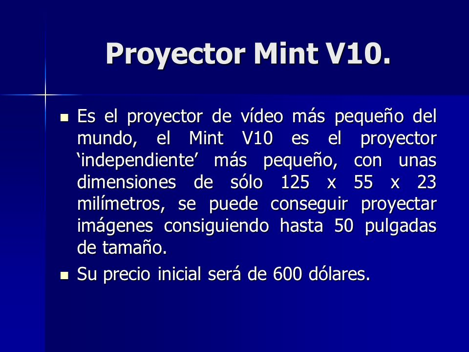 Proyector Mint V10. Es el proyector de vídeo más pequeño del mundo, el Mint V10 es el proyector independiente más pequeño, con unas dimensiones de sól