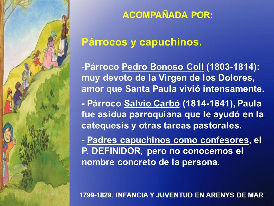 1799-1829. INFANCIA Y JUVENTUD EN ARENYS DE MAR Párrocos y capuchinos. -Párroco Pedro Bonoso Coll (1803-1814): muy devoto de la Virgen de los Dolores,
