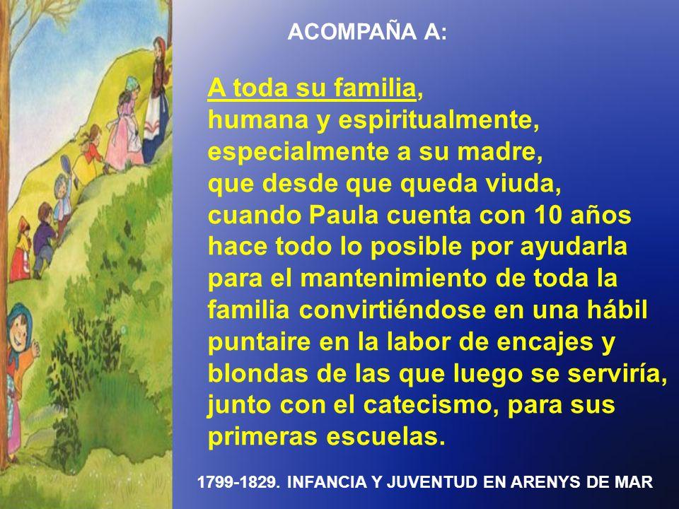 1799-1829. INFANCIA Y JUVENTUD EN ARENYS DE MAR ACOMPAÑA A: A toda su familia, humana y espiritualmente, especialmente a su madre, que desde que queda