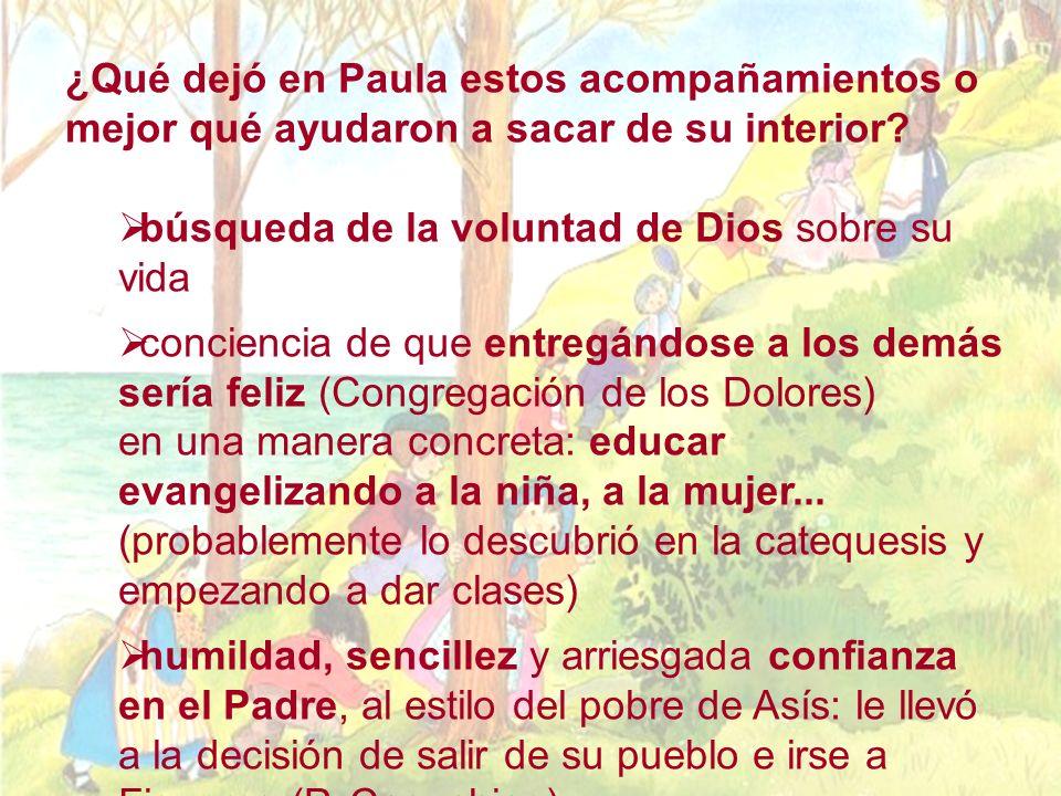 ¿Qué dejó en Paula estos acompañamientos o mejor qué ayudaron a sacar de su interior? búsqueda de la voluntad de Dios sobre su vida conciencia de que
