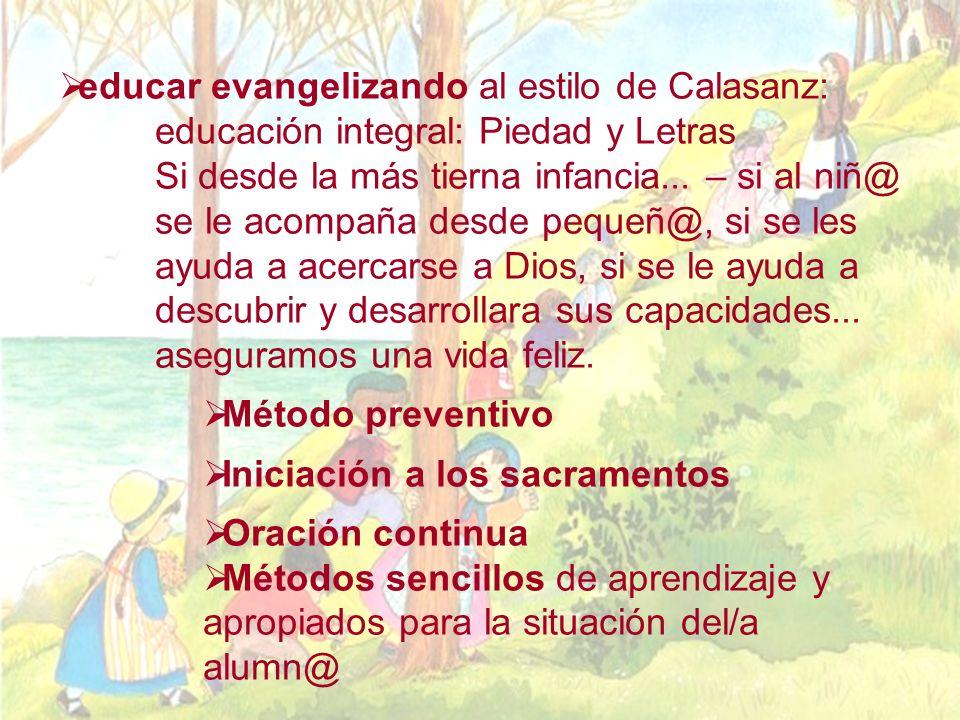 educar evangelizando al estilo de Calasanz: educación integral: Piedad y Letras Si desde la más tierna infancia... – si al niñ@ se le acompaña desde p