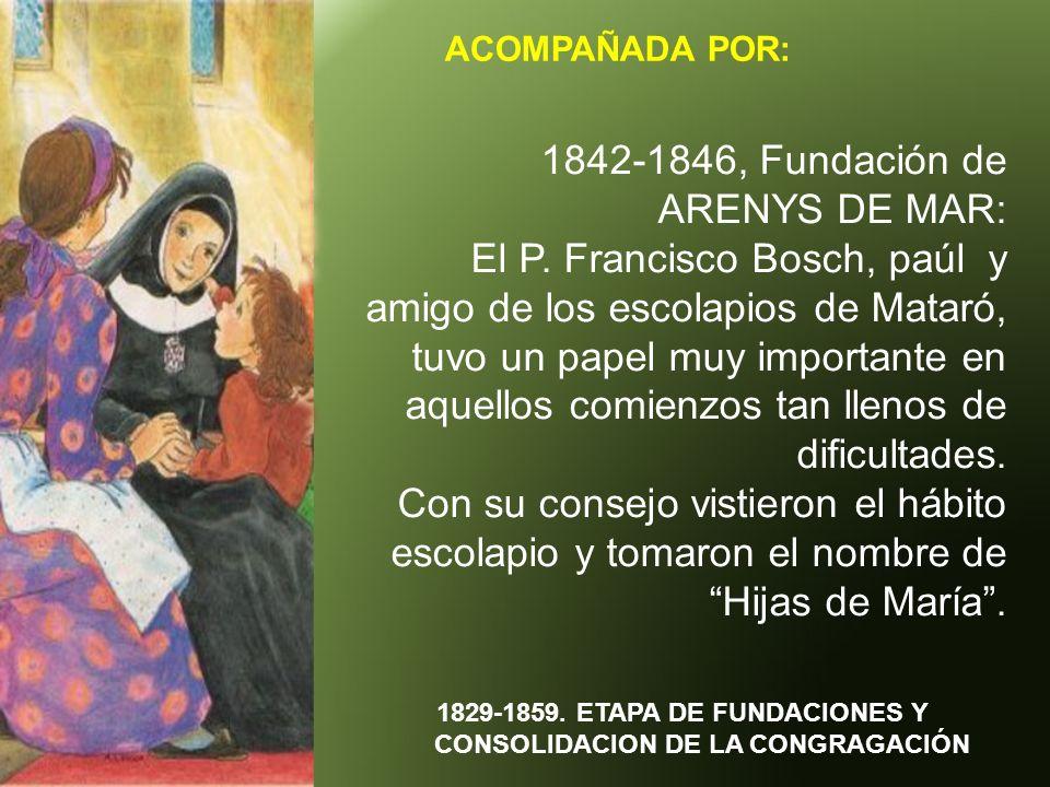 ACOMPAÑADA POR: 1829-1859. ETAPA DE FUNDACIONES Y CONSOLIDACION DE LA CONGRAGACIÓN 1842-1846, Fundación de ARENYS DE MAR: El P. Francisco Bosch, paúl