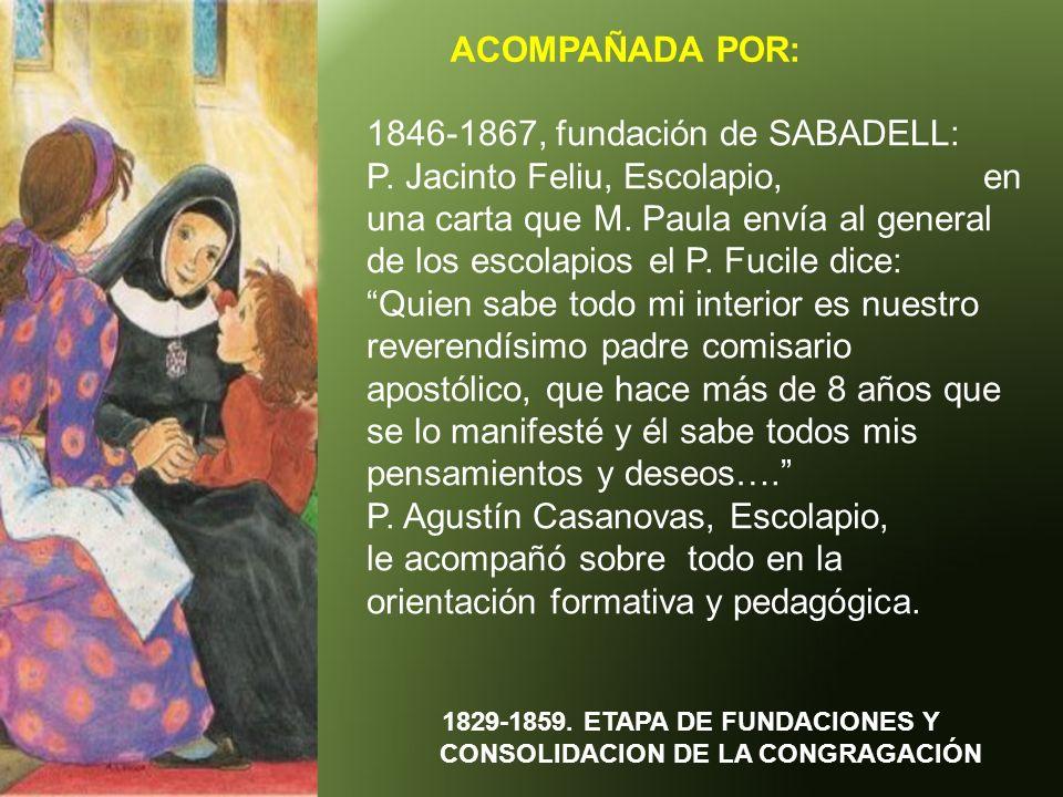 ACOMPAÑADA POR: 1829-1859. ETAPA DE FUNDACIONES Y CONSOLIDACION DE LA CONGRAGACIÓN 1846-1867, fundación de SABADELL: P. Jacinto Feliu, Escolapio, en u