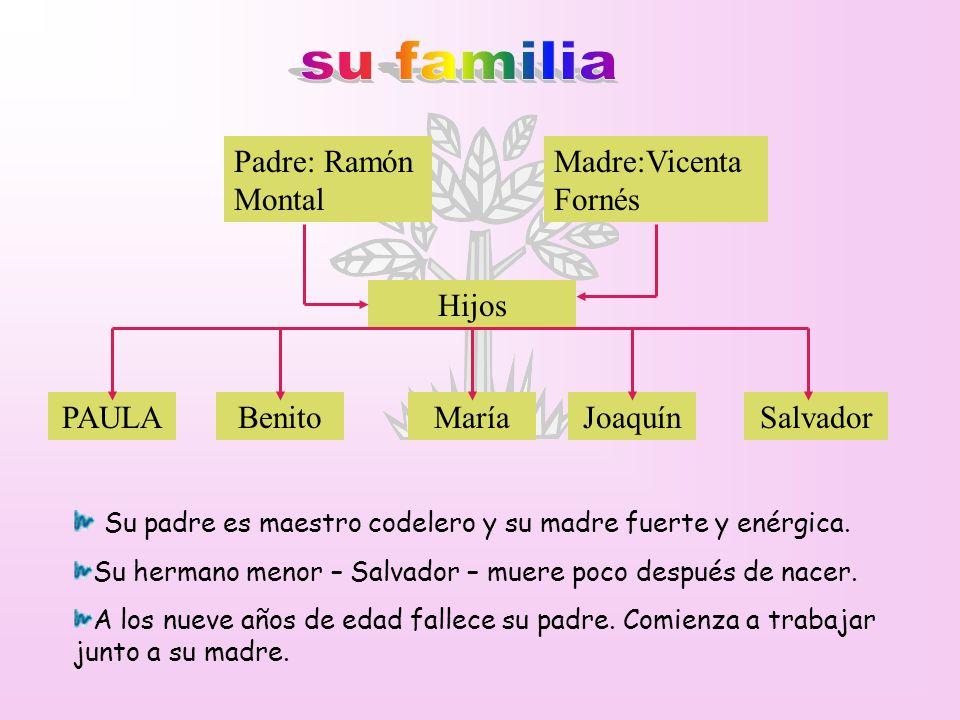 Padre: Ramón Montal Madre:Vicenta Fornés Hijos PAULABenitoMaríaJoaquínSalvador Su padre es maestro codelero y su madre fuerte y enérgica. Su hermano m