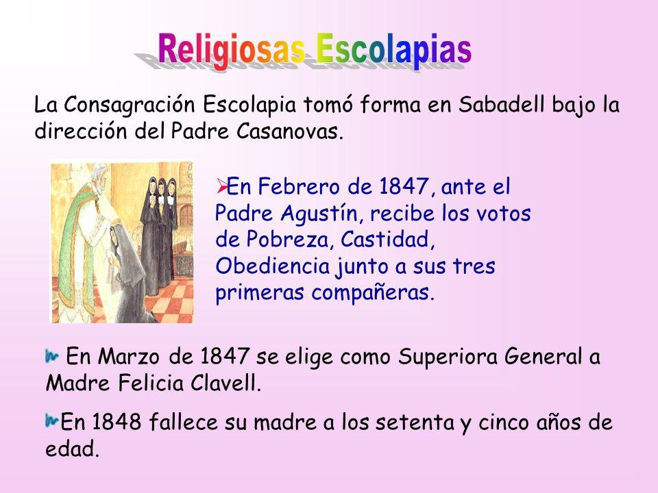La Consagración Escolapia tomó forma en Sabadell bajo la dirección del Padre Casanovas. En Febrero de 1847, ante el Padre Agustín, recibe los votos de
