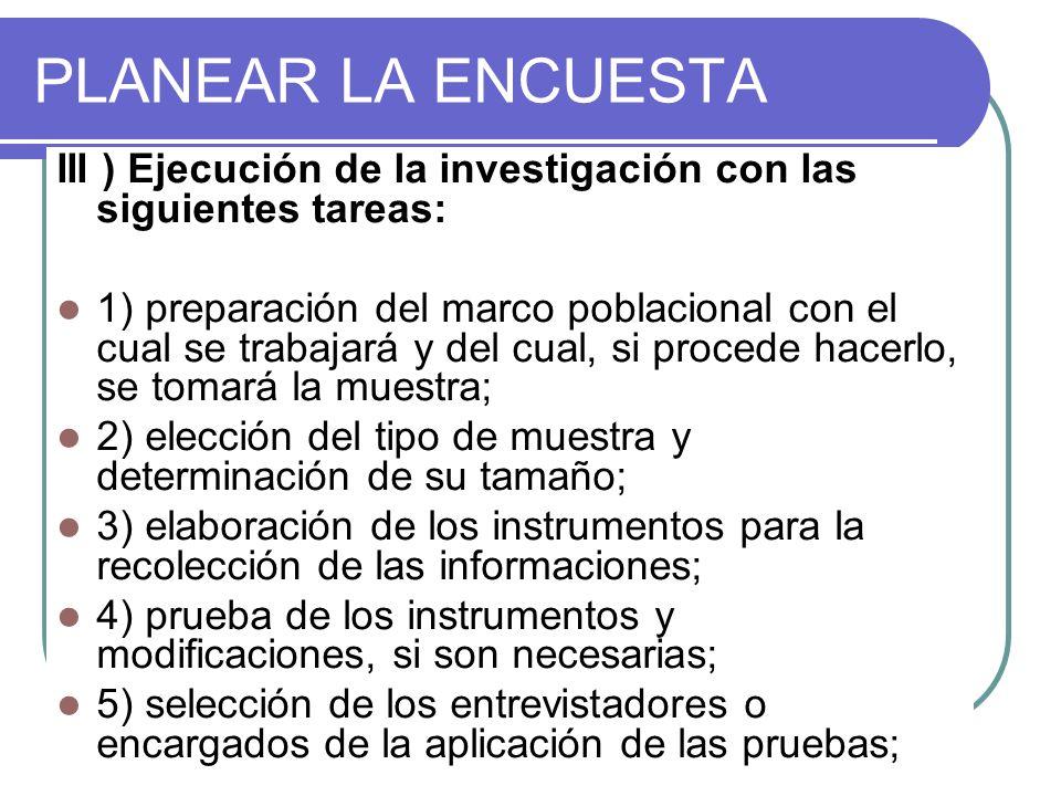 PLANEAR LA ENCUESTA III ) Ejecución de la investigación con las siguientes tareas: 1) preparación del marco poblacional con el cual se trabajará y del