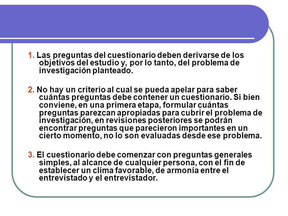 1. Las preguntas del cuestionario deben derivarse de los objetivos del estudio y, por lo tanto, del problema de investigación planteado. 2. No hay un