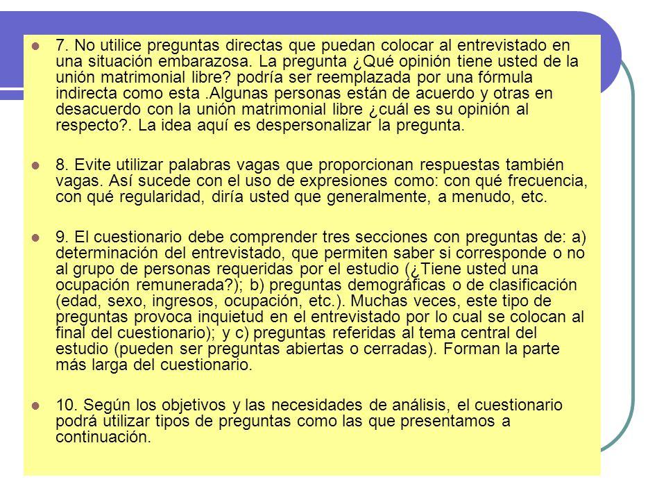 7. No utilice preguntas directas que puedan colocar al entrevistado en una situación embarazosa. La pregunta ¿Qué opinión tiene usted de la unión matr