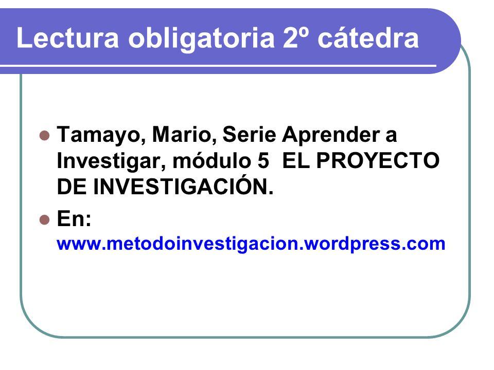 Lectura obligatoria 2º cátedra Tamayo, Mario, Serie Aprender a Investigar, módulo 5 EL PROYECTO DE INVESTIGACIÓN. En: www.metodoinvestigacion.wordpres