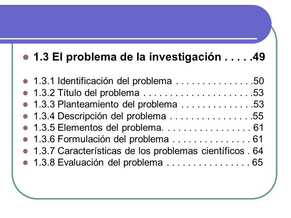 1.3 El problema de la investigación.....49 1.3.1 Identificación del problema...............50 1.3.2 Título del problema.....................53 1.3.3 P
