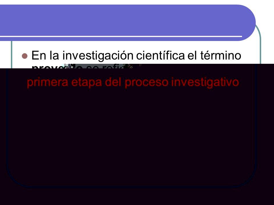 En la investigación científica el término proyecto se refiere estrictamente a la primera etapa del proceso investigativo: a la etapa de concepción, pl