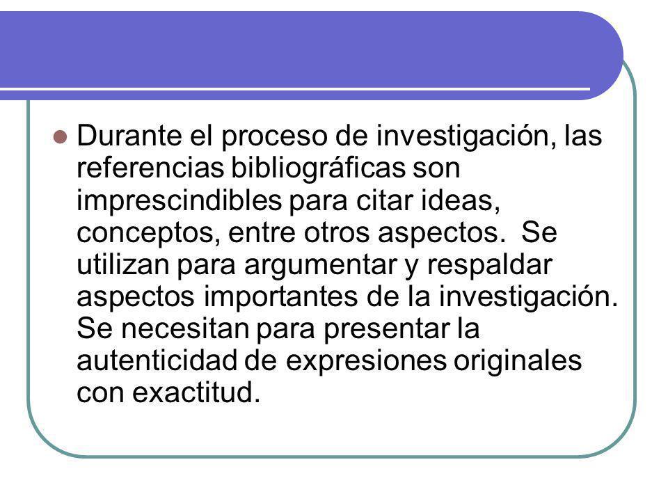 Durante el proceso de investigación, las referencias bibliográficas son imprescindibles para citar ideas, conceptos, entre otros aspectos. Se utilizan