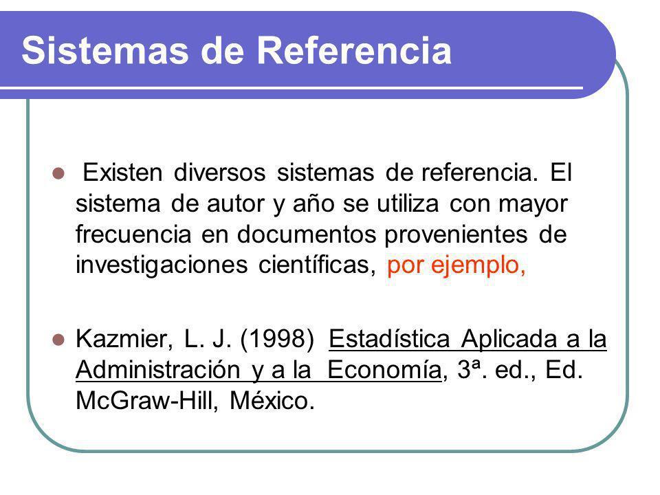 Sistemas de Referencia Existen diversos sistemas de referencia. El sistema de autor y año se utiliza con mayor frecuencia en documentos provenientes d