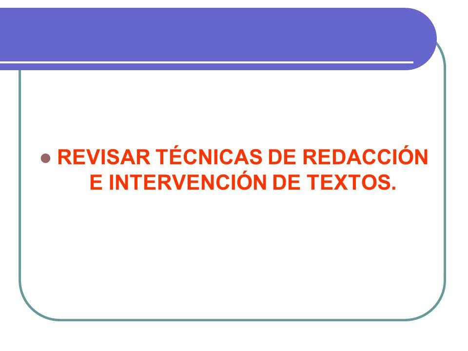 REVISAR TÉCNICAS DE REDACCIÓN E INTERVENCIÓN DE TEXTOS.