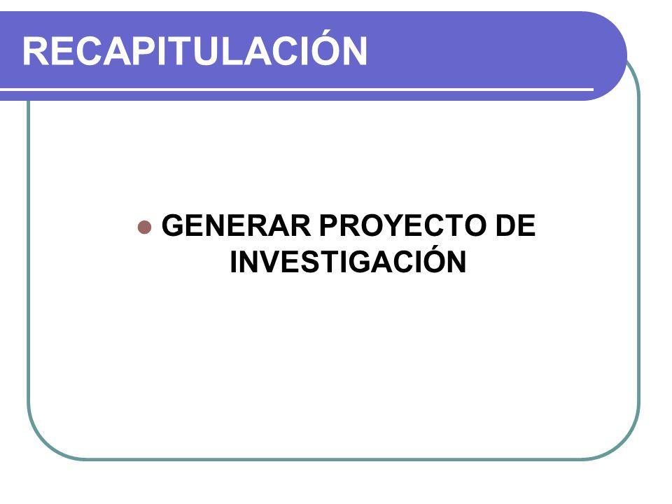 RECAPITULACIÓN GENERAR PROYECTO DE INVESTIGACIÓN