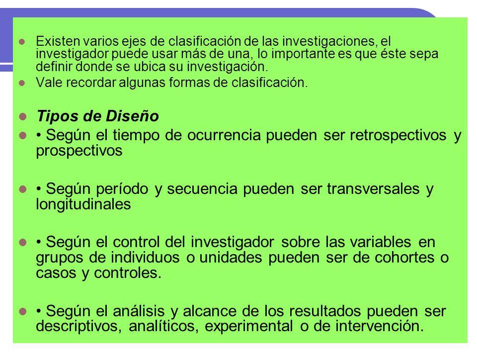 Existen varios ejes de clasificación de las investigaciones, el investigador puede usar más de una, lo importante es que éste sepa definir donde se ubica su investigación.