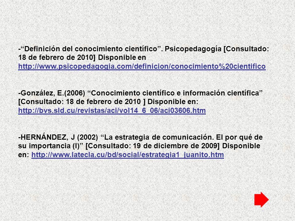 -Definición del conocimiento científico. Psicopedagogía [Consultado: 18 de febrero de 2010] Disponible en http://www.psicopedagogia.com/definicion/con