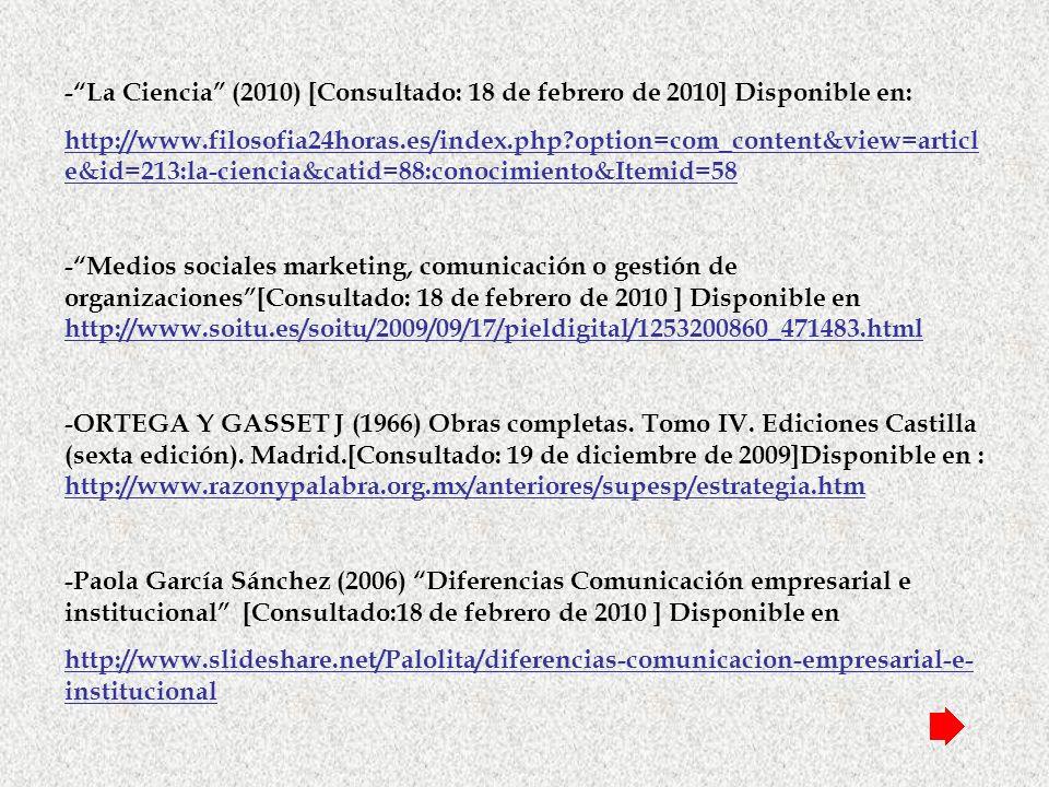 -La Ciencia (2010) [Consultado: 18 de febrero de 2010] Disponible en: http://www.filosofia24horas.es/index.php?option=com_content&view=articl e&id=213