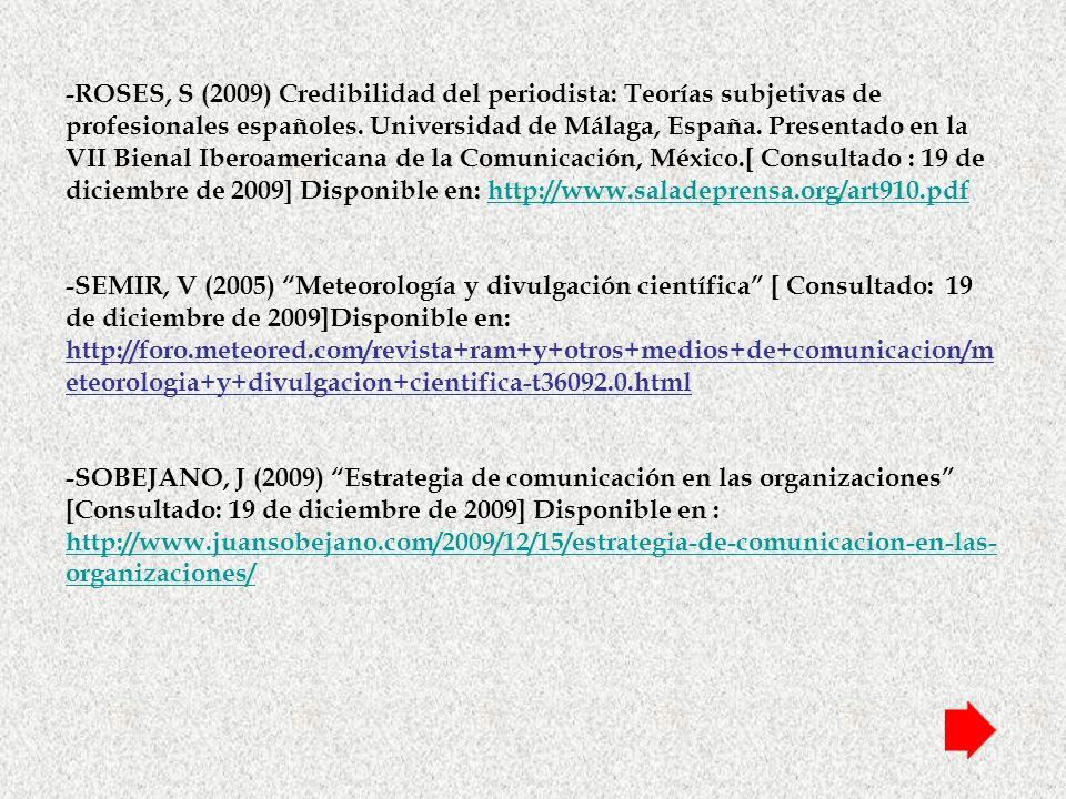 -ROSES, S (2009) Credibilidad del periodista: Teorías subjetivas de profesionales españoles. Universidad de Málaga, España. Presentado en la VII Biena