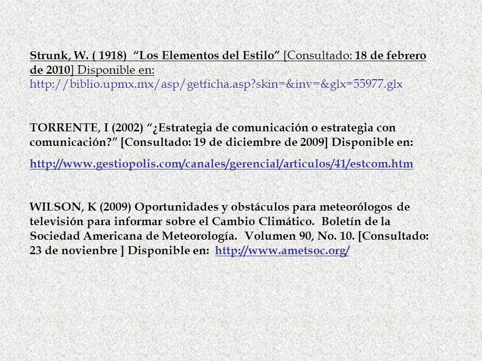 Strunk, W. ( 1918) Los Elementos del Estilo [Consultado: 18 de febrero de 2010 ] Disponible en: http://biblio.upmx.mx/asp/getficha.asp?skin=&inv=&glx=