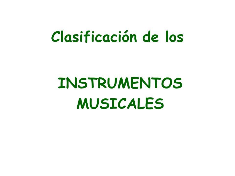 CORDÓFONOSAERÓFONOSMEMBRANÓFONOSIDIÓFONOSELECTRÓFONOS Tocados con arco Violín Viola Violoncello Contrabajo Pulsados con los dedos o con púa Guitarra Arpa Laúd Mandolina Banjo Tocados por medio del teclado Piano (cuerda percutida) Clave (cuerda pulsada) Viento madera Flauta travesera Flautín Con lengüeta simple: Clarinete Clarinete bajo Familia de Saxofones Con lengüeta doble: Oboe Corno inglés Fagot Contrafagot Viento metal Con boquilla: Trompeta Trompa Trombón Tuba Bombardino Helicón Fliscorno Tocados por medio del teclado Organo Armonio Timbales Bombo Caja Tambor militar Tom-toms Pandereta Bongos Congas Timbaletas Percutidos directamente Castañuelas Claves Crótalos Látigo Platillos Percutidos con otro elemento Xilófono Marimba Vibráfono Glockenspiel Celesta Campanas tubulares Triángulo Cencerros Gong y Tam-Tam Cajas chinas Temple blocks Sacudidos Sonajas Sistro Cascabeles Maracas Cabasa Chimes Láminas de metal Raspados y frotados Güiro Matracas Serrucho Armónica de cristal Punteados Guimbarda Caja de música Electromecánicos Organo Hammond Organo Compton Electrone Rangertono Mellotron Neo-Bechstein Piano Spielmann Orgatrón Balwin Consonata Electrónicos Sintetizadores Trautonium Ondas Martenot Solovox Novachord Electrochord