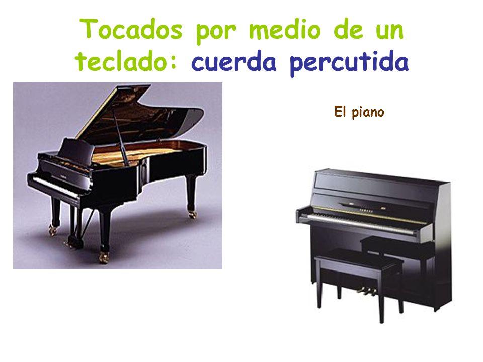 Tocados por medio de un teclado: cuerda percutida El piano