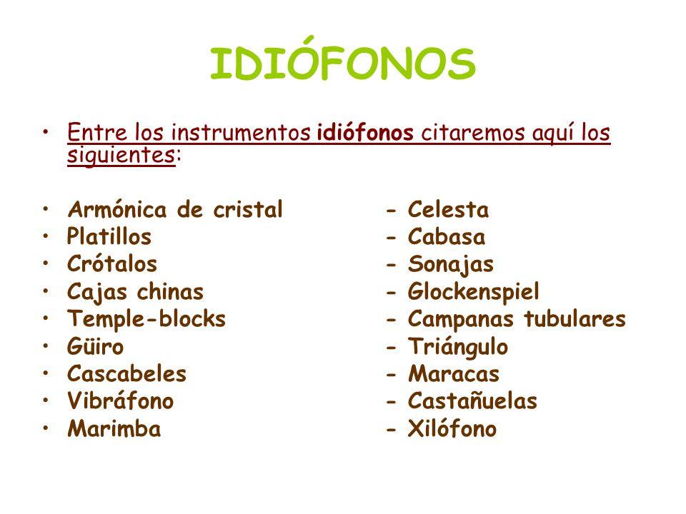 IDIÓFONOS Los instrumentos idiófonos pueden ser atacados de múltiples formas: Percutidos: Es la forma más común.