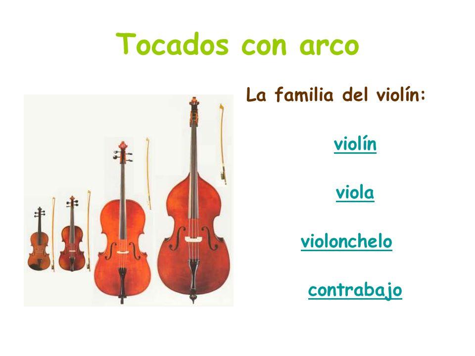 Tocados con arco La familia del violín: violín viola violonchelo contrabajo
