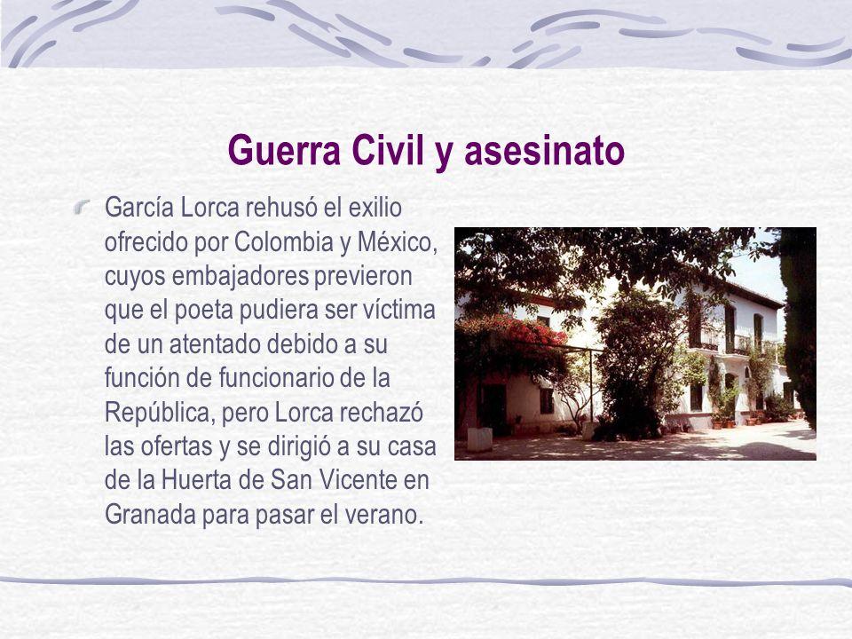 Guerra Civil y asesinato García Lorca rehusó el exilio ofrecido por Colombia y México, cuyos embajadores previeron que el poeta pudiera ser víctima de
